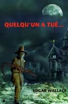 Quelqu'un a tué... ebook by Georges Bertrand, Edgar Wallace