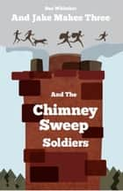 And Jake Makes Three and the Chimney Sweep Soldiers ebook by Sue Whitaker