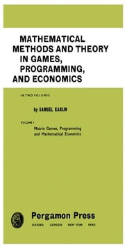 Mathematical Methods and Theory in Games, Programming, and Economics: Matrix Games, Programming, and Mathematical Economics ebook by Karlin, Samuel