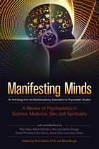 Manifesting Minds - A Review of Psychedelics in Science, Medicine, Sex, and Spirituality ebook by Brad Burge, Albert Hoffman, Ram Dass,...