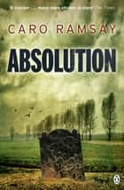 Absolution - An Anderson and Costello Thriller ebook by Caro Ramsay