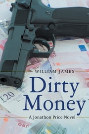 Dirty Money - A Jonathon Price Novel ebook by William James