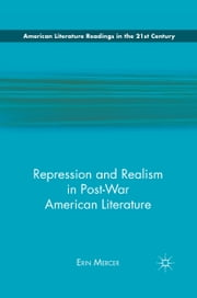 Repression and Realism in Post-War American Literature ebook by E. Mercer