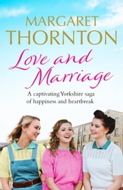 Love and Marriage - A captivating Yorkshire saga of happiness and heartbreak ebook by Margaret Thornton