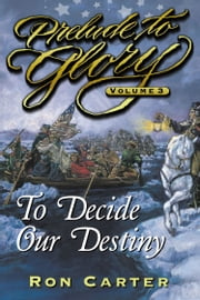 Prelude to Glory Vol, 3: Decide Our Destiny ebook by Ron Carter