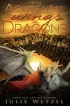 On the Accidental Wings of Dragons ebook by Julie Wetzel