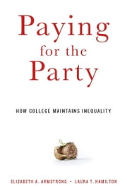 Paying for the Party ebook by Elizabeth A. Armstrong, Laura T. Hamilton