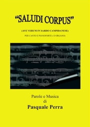 """Saludi Corpus"" (Ave Verum in sardo campidanese) per canto e pianoforte ebook by Pasquale Perra"