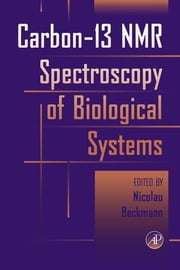 Carbon-13 NMR Spectroscopy of Biological Systems ebook by Nicolau Beckmann