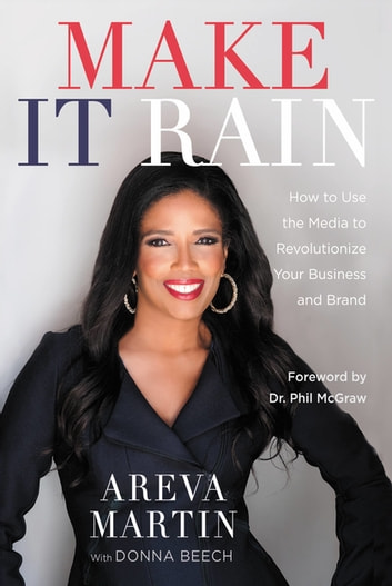 Make It Rain! - How to Use the Media to Revolutionize Your Business & Brand ebook by Areva Martin