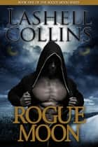 Rogue Moon - Rogue Moon Series, #1 ebook by