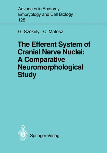 The Efferent System of Cranial Nerve Nuclei: A Comparative Neuromorphological Study ebook by Clara Matesz,George Szekely