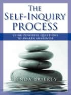 The Self-Inquiry Process ebook by Linda Brierty