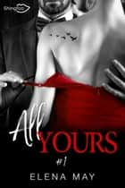 All Yours Tome 1 ebook by Elena May