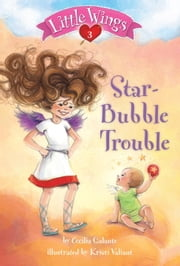Little Wings #3: Star-Bubble Trouble ebook by Cecilia Galante,Kristi Valiant