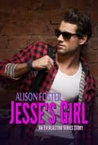 Jesse's Girl - Everlasting Series ebook by Alison Foster