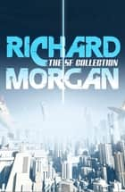 The Complete SF Collection ebook by Richard Morgan