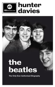 The Beatles - The Authorised Biography ebook by Hunter Davies