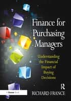 Finance for Purchasing Managers ebook by Richard France