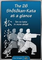 The 26 Shotokan-Kata at a glance - – Ten no kata in more detail – ebook by Fiore Tartaglia