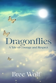 Dragonflies - A Tale of Courage and Respect (#3 Heroes Next Door Trilogy) ebook by Bree Wolf