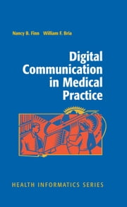 Digital Communication in Medical Practice ebook by Nancy B. Finn,William F. Bria