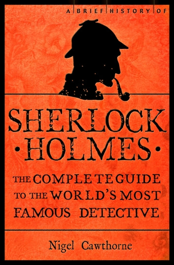 A Brief History of Sherlock Holmes ebook by Nigel Cawthorne