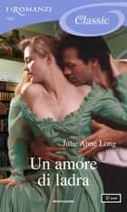 Un amore di ladra (I Romanzi Classic) ebook by Julie Anne Long, Antonella Pieretti