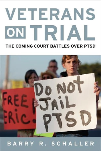 Veterans on Trial - The Coming Court Battles over PTSD ebook by Barry R. Schaller