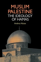 Muslim Palestine - The Ideology of Hamas ebook by Andrea Nusse