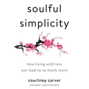 Soulful Simplicity - How Living with Less Can Lead to So Much More audiobook by Courtney Carver