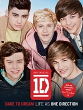 One Direction: Dare to Dream: Life as One Direction - Life as One Direction ebook by One Direction
