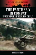 The Panther V in Combat - Guderian's Problem Child ebook by Bob Carruthers