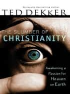 The Slumber of Christianity ebook by Ted Dekker