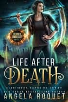 Life After Death: A Lana Harvey, Reapers Inc. Spin-Off - Return to Limbo City, #1 ebook by Angela Roquet