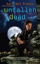 Unfallen Dead eBook by Mark Del Franco