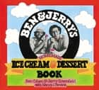 Ben & Jerry's Homemade Ice Cream & Dessert Book ebook by Ben Cohen, Jerry Greenfield, Nancy Stevens