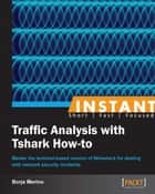 Instant Traffic Analysis with Tshark How-to ebook by Borja Merino