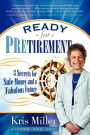 Ready for Pretirement - 3 Secrets for Safe Money and a Fabulous Future ebook by Kris Miller
