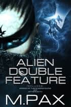 Alien Double Feature ebook by M. Pax