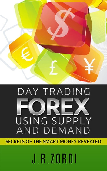 Day Trading Forex using Supply and Demand ebook by J.R. Zordi