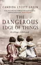 The Dangerous Edge Of Things ebook by Candida Lycett Green