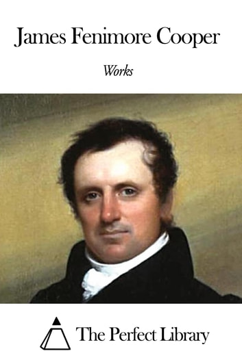 Works of James Fenimore Cooper eBook by James Fenimore Cooper
