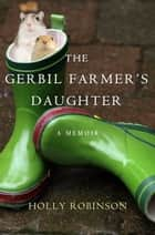 The Gerbil Farmer's Daughter ebook by Holly Robinson