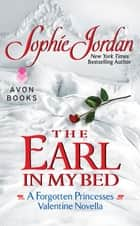 The Earl in My Bed - A Forgotten Princesses Valentine Novella ebook by Sophie Jordan