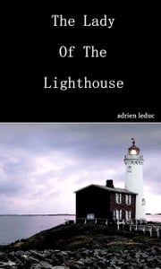 The Lady Of The Lighthouse ebook by Adrien Leduc