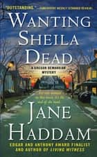 Wanting Sheila Dead - A Gregor Demarkian Mystery ebook by Jane Haddam