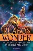 Reason and Wonder: A Copernican Revolution in Science and Spirit ebook by Dave Pruett