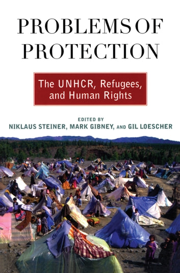 Problems of Protection - The UNHCR, Refugees, and Human Rights ebook by