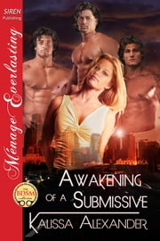 Awakening of a Submissive ebook by Kalissa Alexander